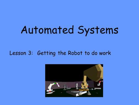 Automated Systems Lesson 3: Getting the Robot to do work.