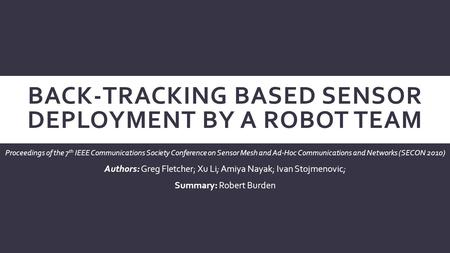 BACK-TRACKING BASED SENSOR DEPLOYMENT BY A ROBOT TEAM Proceedings of the 7 th IEEE Communications Society Conference on Sensor Mesh and Ad-Hoc Communications.