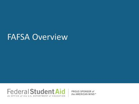 FAFSA Overview. Agenda What is the FAFSA? When does the student complete the FAFSA? Where does the student go to complete the FAFSA? Who is an eligible.