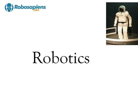 Robotics. Introduction Of Robotics  Robot and Robotics technologies represented a practical applications of physics, computer science, engineering and.