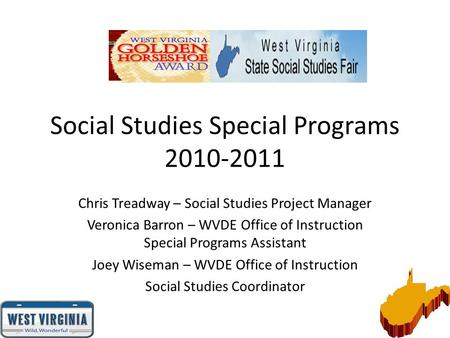 Social Studies Special Programs 2010-2011 Chris Treadway – Social Studies Project Manager Veronica Barron – WVDE Office of Instruction Special Programs.