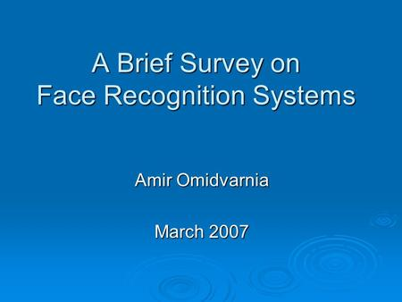 A Brief Survey on Face Recognition Systems Amir Omidvarnia March 2007.