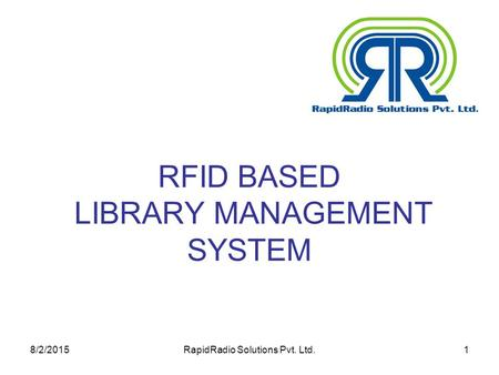 8/2/2015RapidRadio Solutions Pvt. Ltd.1 RFID BASED LIBRARY MANAGEMENT SYSTEM.