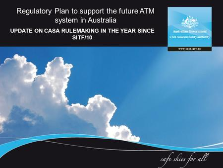 Regulatory Plan to support the future ATM system in Australia UPDATE ON CASA RULEMAKING IN THE YEAR SINCE SITF/10.