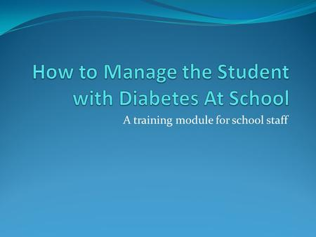 A training module for school staff. What is Diabetes? A disease that causes the body to have trouble making and/or using insulin. Insulin, a hormone made.