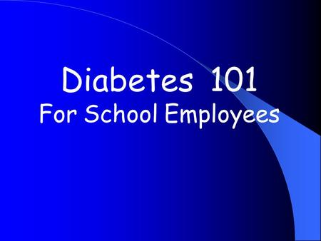 Diabetes 101 For School Employees. Purpose: To ensure a safe, therapeutic learning environment for the student with diabetes.* *and to comply with state.