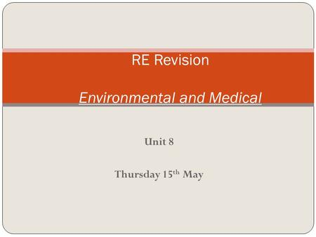 Unit 8 Thursday 15 th May RE Revision Environmental and Medical.