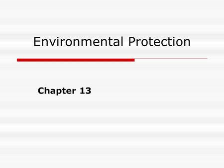 Environmental Protection Chapter 13. The Environmental Threat  Pollution impairs health, reduces life expectancy, and thus reduces labor- force activity.