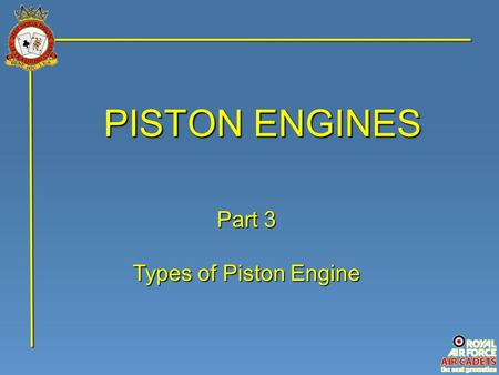 PISTON ENGINES Part 3 Types of Piston Engine.