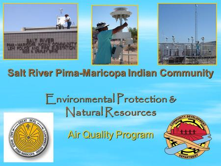Salt River Pima-Maricopa Indian Community Environmental Protection & Natural Resources Air Quality Program.
