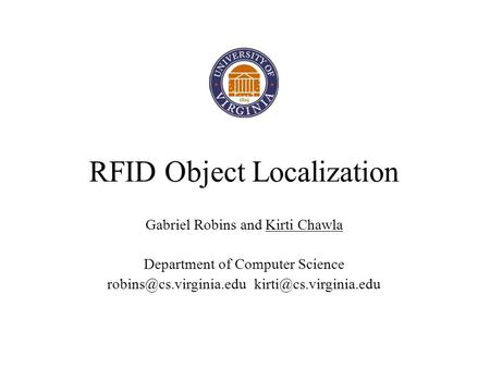 RFID Object Localization Gabriel Robins and Kirti Chawla Department of Computer Science