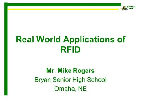 Real World Applications of RFID Mr. Mike Rogers Bryan Senior High School Omaha, NE.