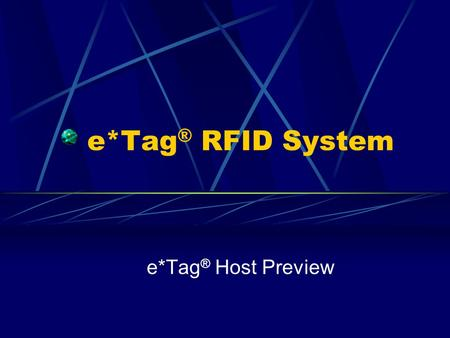 E*Tag ® RFID System e*Tag ® Host Preview. What is e*Tag ® Host? A graphic user interface designed to demonstrate the commands and responses available.