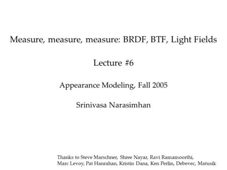 Measure, measure, measure: BRDF, BTF, Light Fields Lecture #6