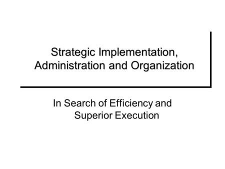 Strategic Implementation, Administration and Organization