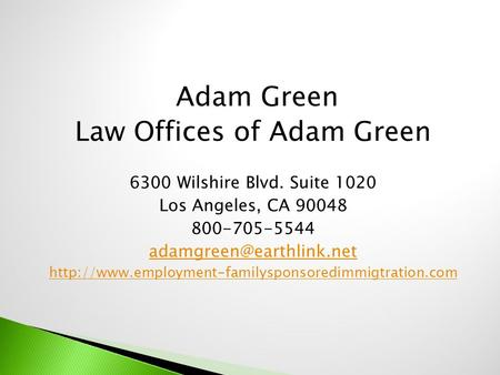 Adam Green Law Offices of Adam Green 6300 Wilshire Blvd. Suite 1020 Los Angeles, CA 90048 800-705-5544
