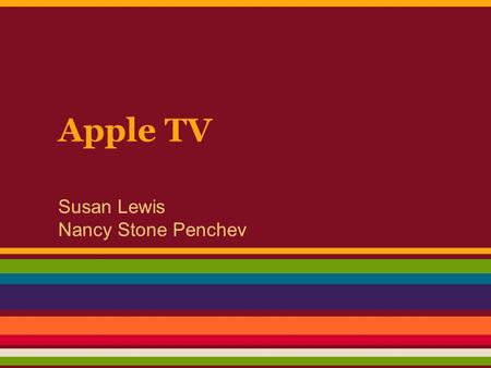 Apple TV Susan Lewis Nancy Stone Penchev. Apple TV In The Classroom – The New Interactive White Board.