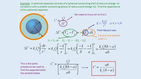 Example: A spherical capacitor consists of a spherical conducting shell of radius b charge –Q concentric with a smaller conducting sphere of radius a and.