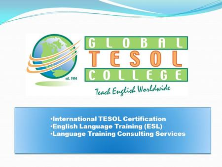 International TESOL Certification English Language Training (ESL) Language Training Consulting Services International TESOL Certification English Language.