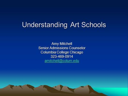 Understanding Art Schools Amy Mitchell Senior Admissions Counselor Columbia College Chicago 323-469-0914