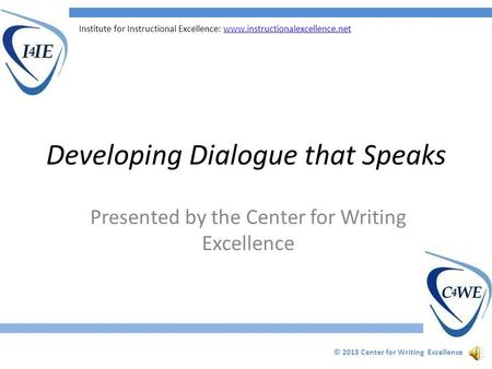 Institute for Instructional Excellence: www.instructionalexcellence.netwww.instructionalexcellence.net Developing Dialogue that Speaks Presented by the.