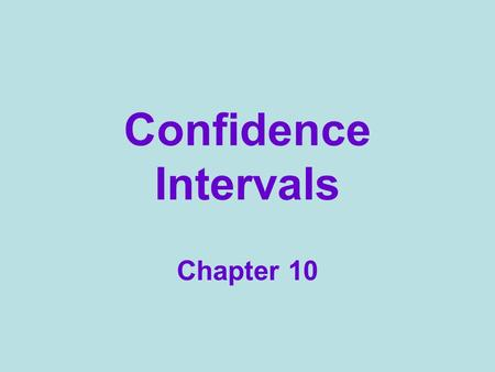 Confidence Intervals Chapter 10. Rate your confidence 0 - 100 Name my age within 10 years? within 5 years? within 1 year? Shooting a basketball at a wading.