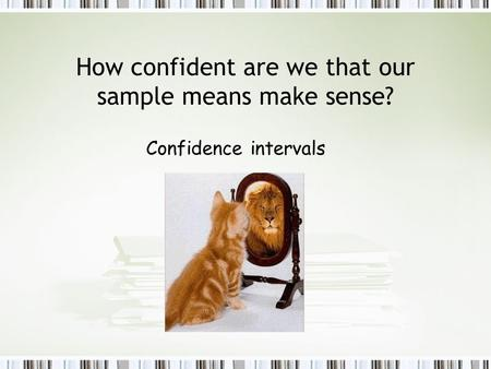 How confident are we that our sample means make sense? Confidence intervals.