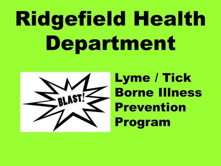 Ridgefield Health Department Lyme / Tick Borne Illness Prevention Program.