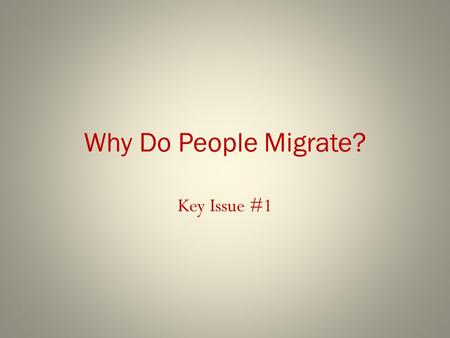 Why Do People Migrate? Key Issue #1. Ravestein's Laws Ravenstein's Laws: (three categories) 1.The reasons why migrants move 2.The distance they typically.