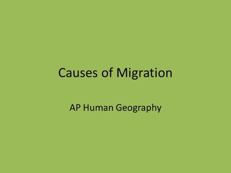 Causes of Migration AP Human Geography.