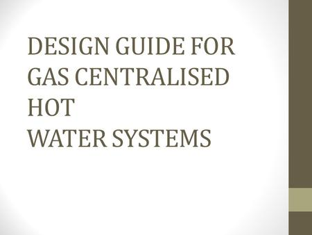 DESIGN GUIDE FOR GAS CENTRALISED HOT WATER SYSTEMS