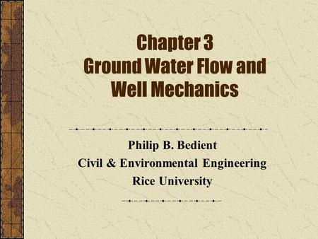 Chapter 3 Ground Water Flow and Well Mechanics