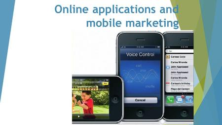 Online applications and mobile marketing. What if we don't have a mobile phones?  Can you imagine what the world was like without mobile phones? Say.