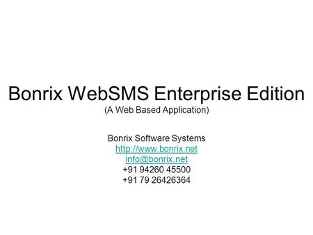 Bonrix WebSMS Enterprise Edition (A Web Based Application) Bonrix Software Systems  +91 94260 45500 +91 79 26426364.