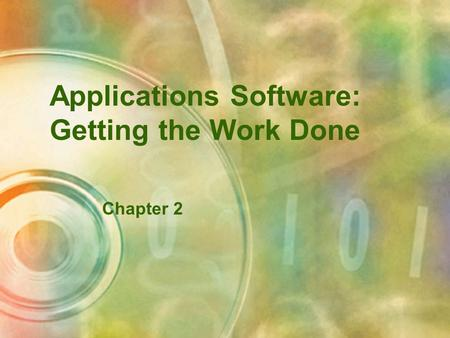 Applications Software: Getting the Work Done Chapter 2.
