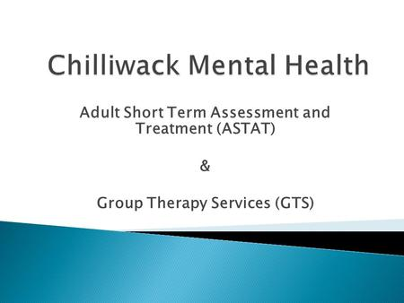 Adult Short Term Assessment and Treatment (ASTAT) & Group Therapy Services (GTS)