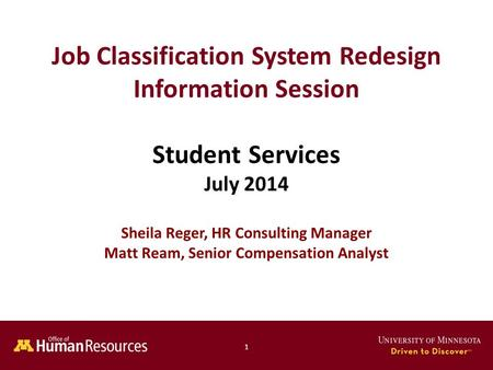 Human Resources Office of 1 Job Classification System Redesign Information Session Student Services July 2014 Sheila Reger, HR Consulting Manager Matt.