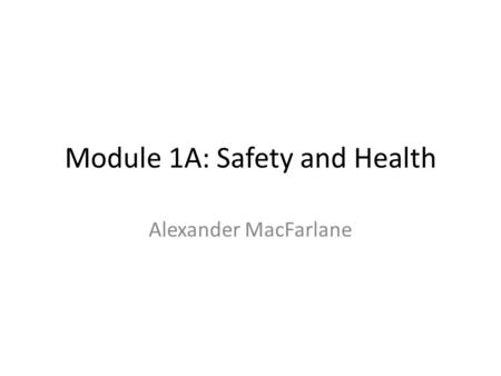 Module 1A: Safety and Health Alexander MacFarlane.