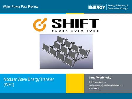 1 | Program Name or Ancillary Texteere.energy.gov Water Power Peer Review Modular Wave Energy Transfer (WET) Jane Vvedensky Shift Power Solutions