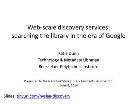 Web-scale discovery services: searching the library in the era of Google Katie Dunn Technology & Metadata Librarian Rensselaer Polytechnic Institute Slides: