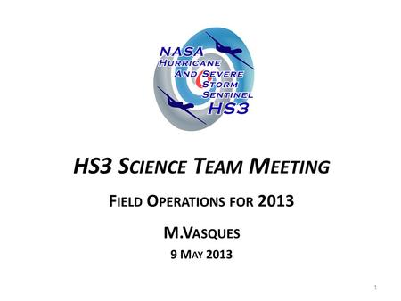 HS3 S CIENCE T EAM M EETING F IELD O PERATIONS FOR 2013 M.V ASQUES 9 M AY 2013 1.