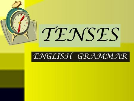 ENGLISH GRAMMAR TENSES. TENSE MEANS TIME____ PRESENT TIME PAST TIME FUTURE TIME.