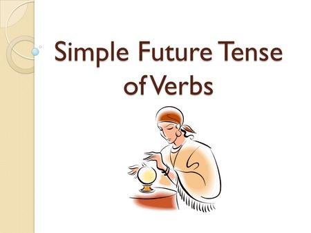 Simple Future Tense of Verbs. Language Objective: We will write complete sentences in the simple future verb tense in three forms: declarative negative.