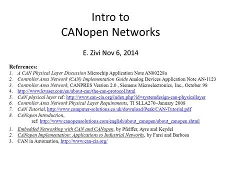 Intro to CANopen Networks E. Zivi Nov 6, 2014 References: 1.A CAN Physical Layer Discussion Microchip Application Note AN00228a 2.Controller Area Network.