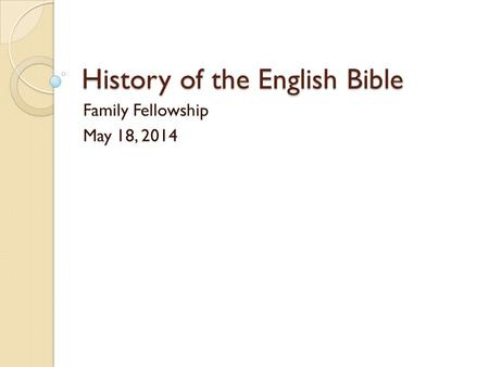 History of the English Bible Family Fellowship May 18, 2014.