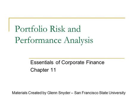 Portfolio Risk and Performance Analysis Essentials of Corporate Finance Chapter 11 Materials Created by Glenn Snyder – San Francisco State University.