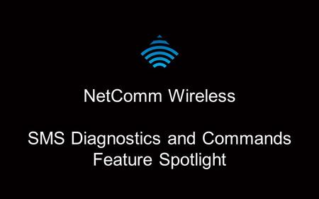 NetComm Wireless SMS Diagnostics and Commands Feature Spotlight.