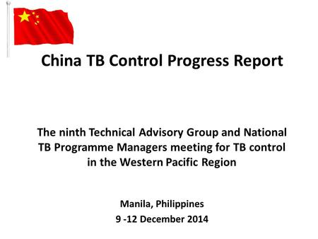 China TB Control Progress Report The ninth Technical Advisory Group and National TB Programme Managers meeting for TB control in the Western Pacific Region.