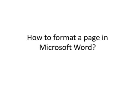 How to format a page in Microsoft Word?. There are three sections to every page Page Size the size of the paper Image Area the section of the paper where.