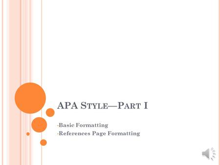 APA S TYLE —P ART I Basic Formatting References Page Formatting.